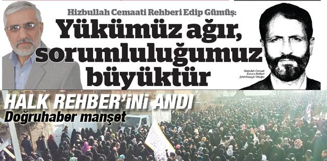 Hizbullah Cemaati Rehberi Edip G�m��; Y�K�M�Z A�IR, SORUMLULU�UMUZ B�Y�KT�R