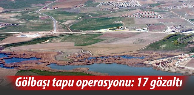 G�lba�� tapu operasyonunda g�zalt� say�s� 17`ye y�kseldi