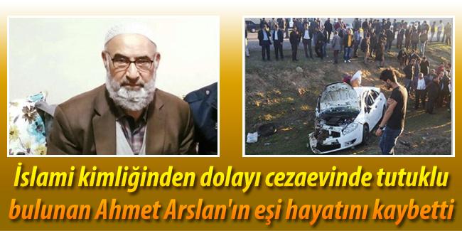 Tutuklu Ahmet Arslan`�n e�i trafik kazas�nda hayat�n� kaybetti