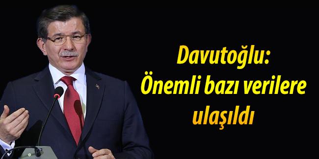 Ba�bakan Davuto�lu: �nemli baz� verilere ula��ld�.