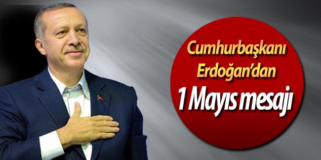Cumhurba�kan� Erdo�an`dan 1 May�s mesaj�