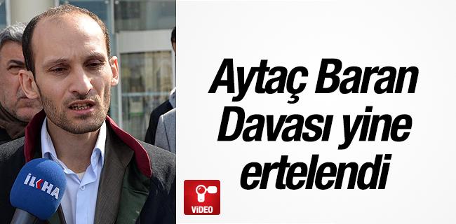Ayta� Baran davas� yine ertelendi