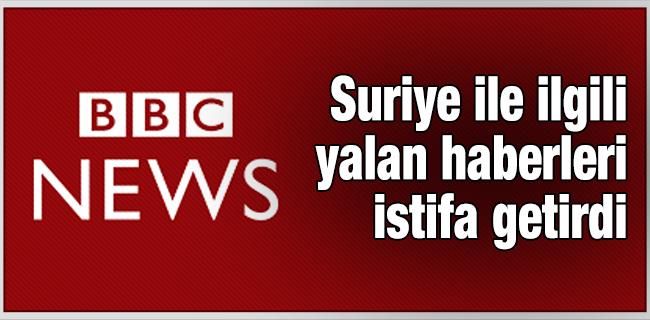 BBC`nin Suriye ile ilgili yalan haberleri istifa getirdi