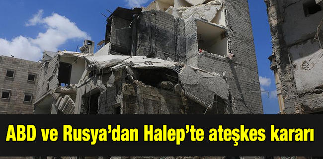 ABD ve Rusya`dan Halep`te ate�kes karar�