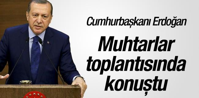 Cumhurba�kan� Erdo�an, Muhtarlar toplant�s�nda konu�tu