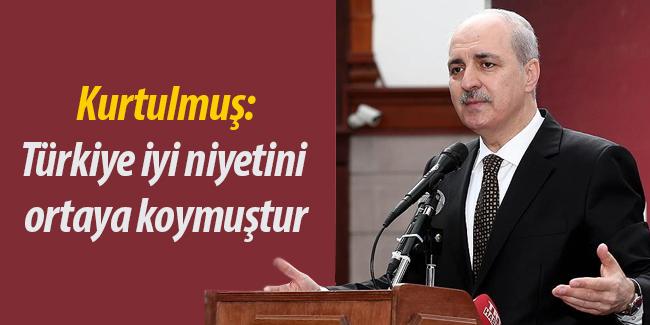 Kurtulmu�: T�rkiye iyi niyetini ciddiyetle ortaya koymu�tur