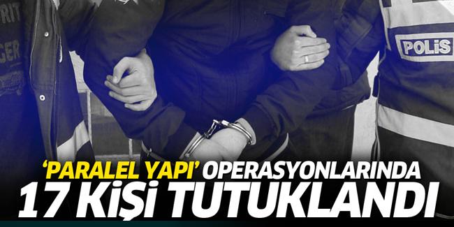 �Paralel Yap� Operasyonlar�nda 17 Tutuklama
