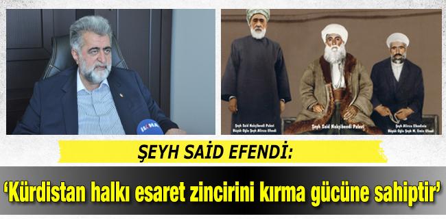 �eyh Said: �K�rdistan halk� esaret zincirini k�rma g�c�ne sahiptir`