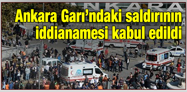 Ankara Gar�`ndaki sald�r�n�n iddianamesi kabul edildi