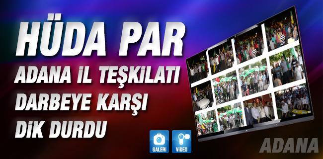 H�DA PAR Adana il te�kilat� Darbeye Kar�� Dik Durdu