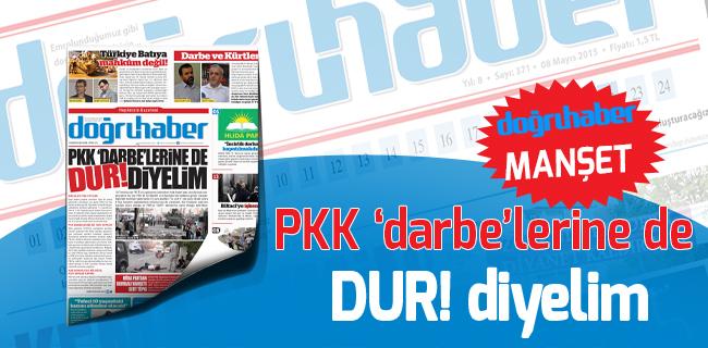 PKK �darbe`lerine de DUR! diyelim