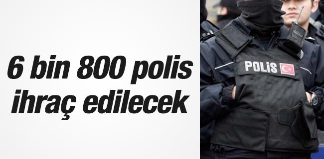 6 bin 800 polis ihra� edilecek