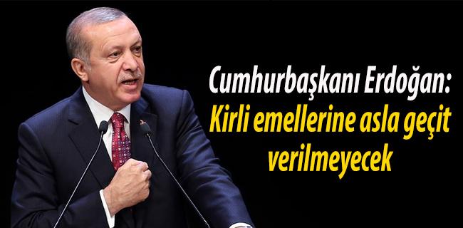 Cumhurba�kan� Erdo�an: Kirli emellerine asla ge�it verilmeyecek