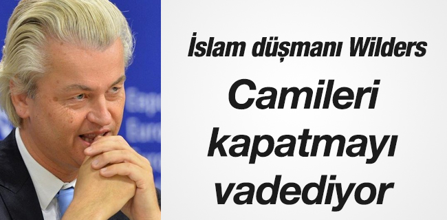 �slam d��man� Wilders, Camileri kapatmay� vadediyor