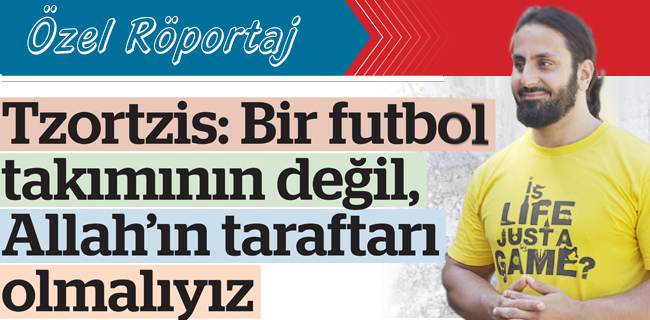 Tzortzis: Bir futbol  tak�m�n�n de�il,  Allah`�n taraftar�  Olmal�y�z