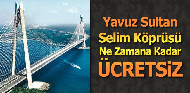 Yavuz Sultan Selim K�pr�s� a��ld� (3. k�pr� 31 A�ustos`a kadar �cretsiz)