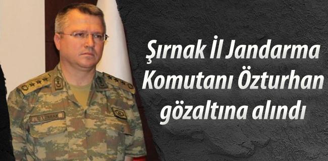 ��rnak �l Jandarma Komutan� �zturhan g�zalt�na al�nd�