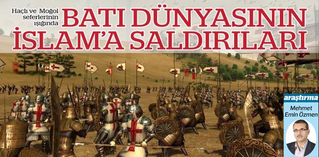 Haçlı ve Moğol seferlerinin ışığında BATI DÜNYASININ İSLAM'A SALDIRILARI