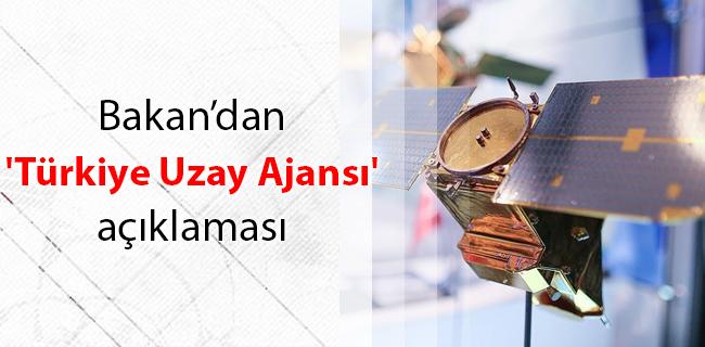 'Türkiye Uzay Ajansı için çalışmalar tamamlandı'
