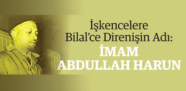 İşkencelere Bilal'ce Direnişin Adı: İMAM  ABDULLAH HARUN