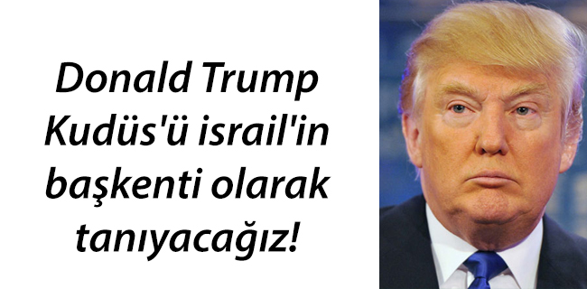 Trump: Kud�s`� israil`in ba�kenti olarak tan�yaca��z