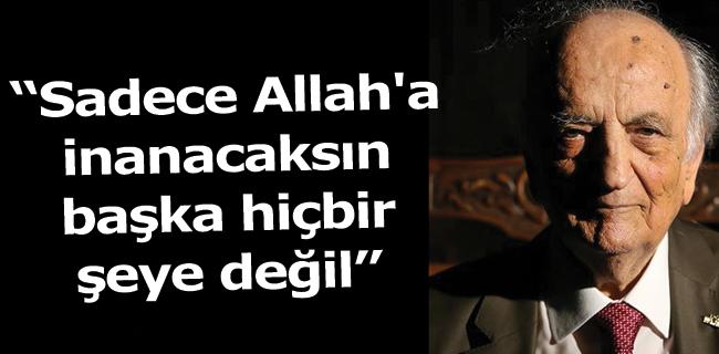 'Sadece Allah'a inanacaksın başka hiçbir şeye deği'