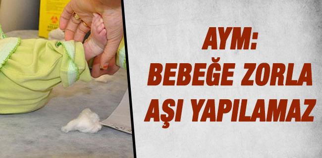 AYM: Bebe�e zorla a�� yap�lamaz