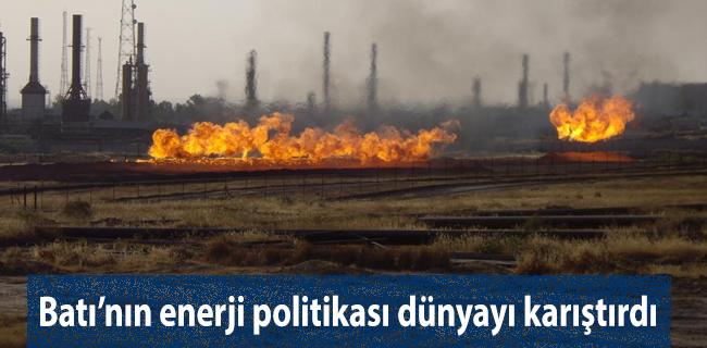 Batı'nın enerji politikası dünyayı karıştırdı