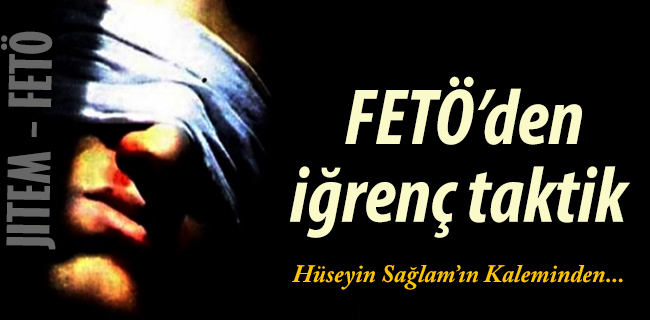 FETÖ'DEN İĞRENÇ TAKTİK