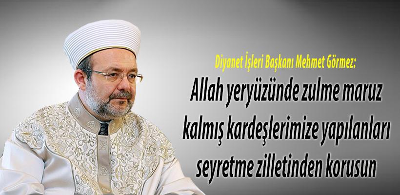 'Allah bizi kardeşlerimize yapılanları seyretme zilletinden korusun'
