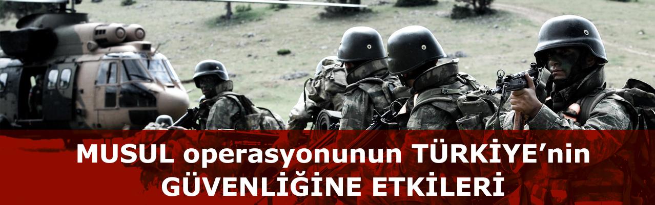 Musul operasyonunun Türkiye`nin güvenliğine etkileri