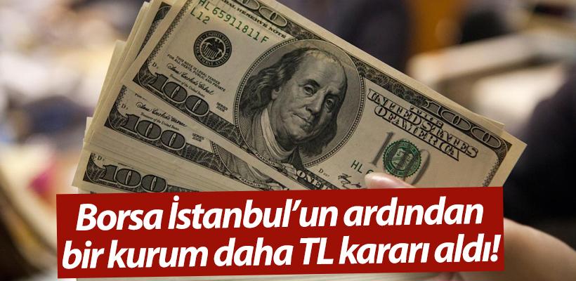 Borsa İstanbul`un ardından bir kurum daha TL kararı aldı!