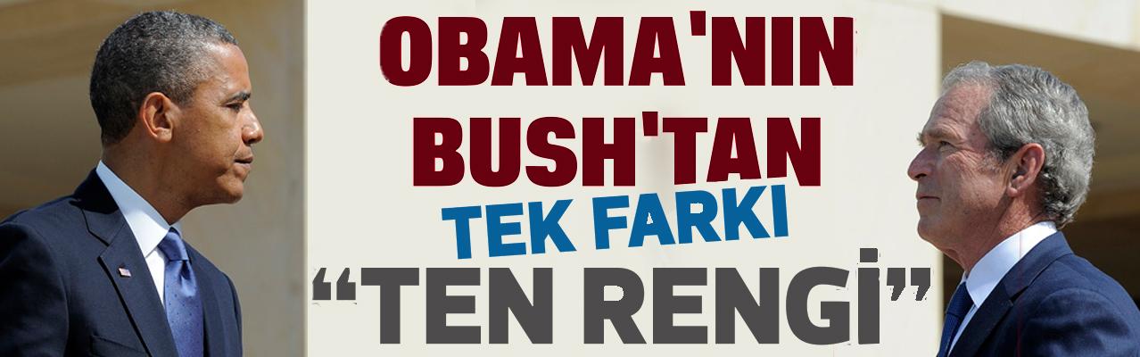 Obama`nın Bush`tan tek farkı ten rengi