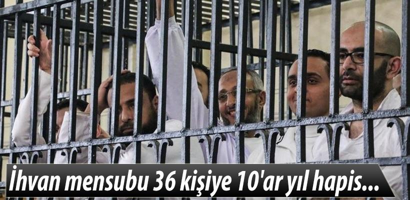 İhvan mensubu 36 kişiye 10`ar yıl hapis...