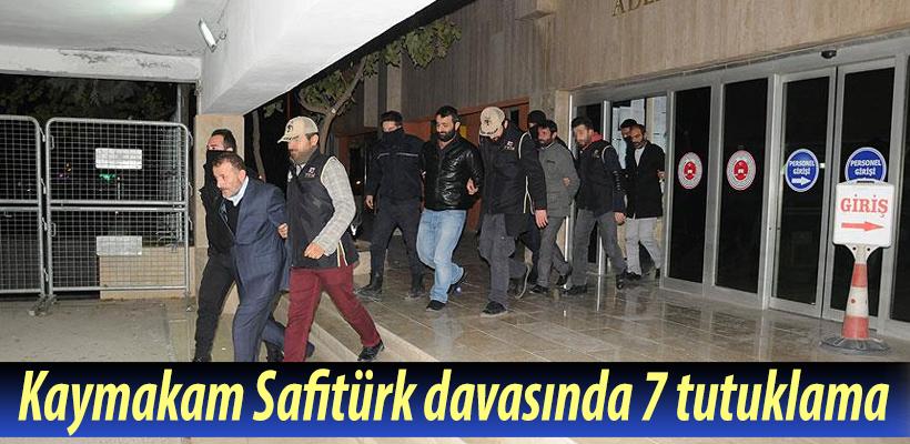Kaymakam Safitürk davasında 7 kişi tutuklandı