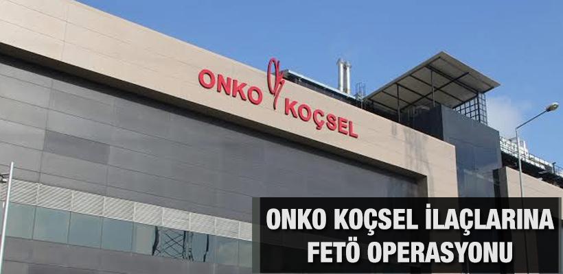 Onko Koçsel İlaçlarına FETÖ operasyonu