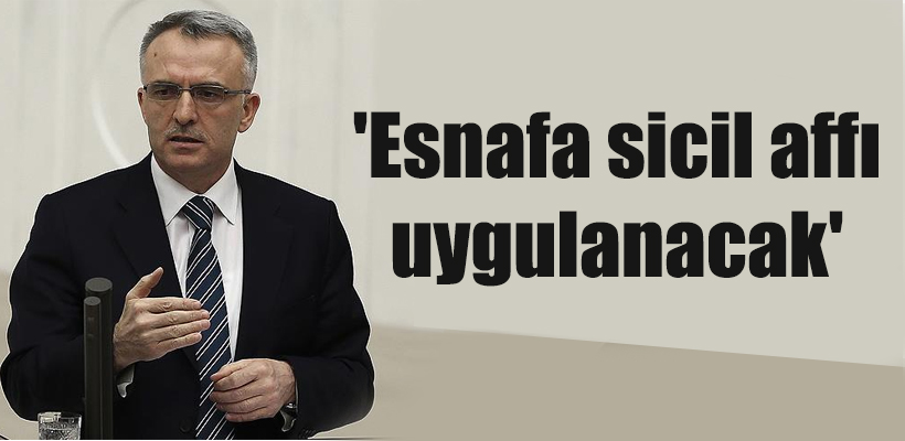 'Esnafa sicil affı uygulanacak'