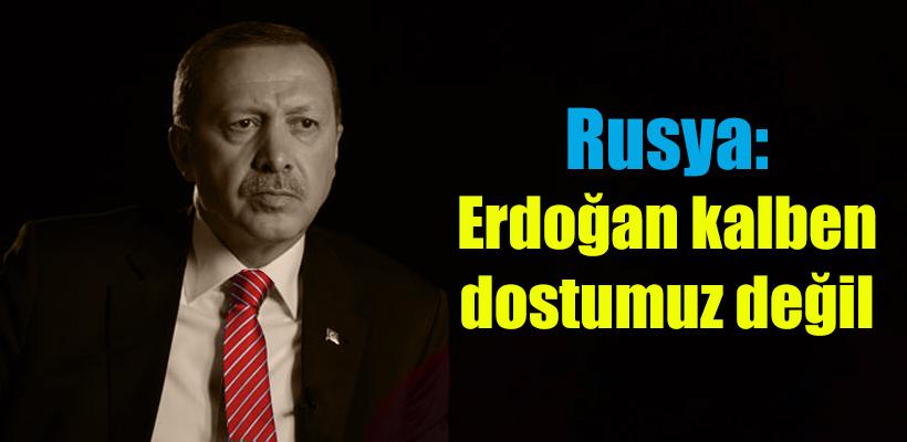 Rusya: Erdoğan kalben dostumuz değil