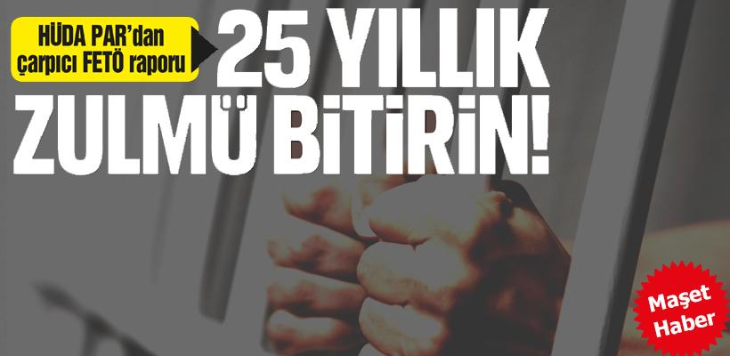 HÜDA PAR'dan çarpıcı FETÖ raporu  25 yıllık zulmü bitirin!