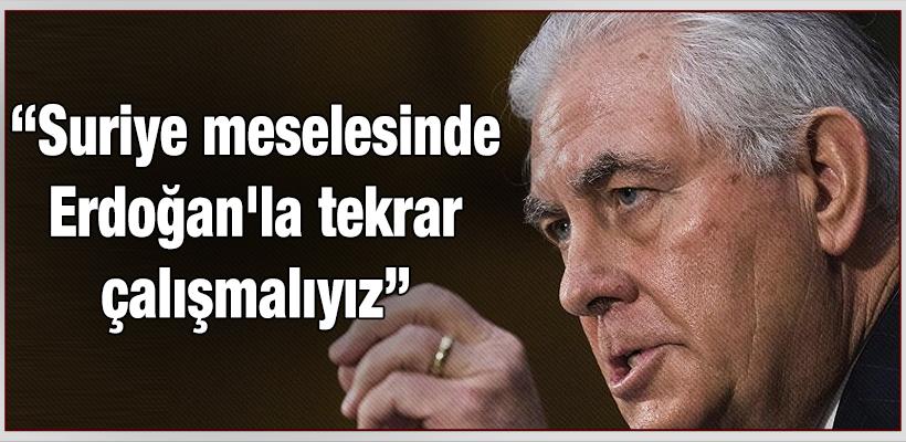 'Suriye meselesinde Erdoğan'la tekrar çalışmalıyız'
