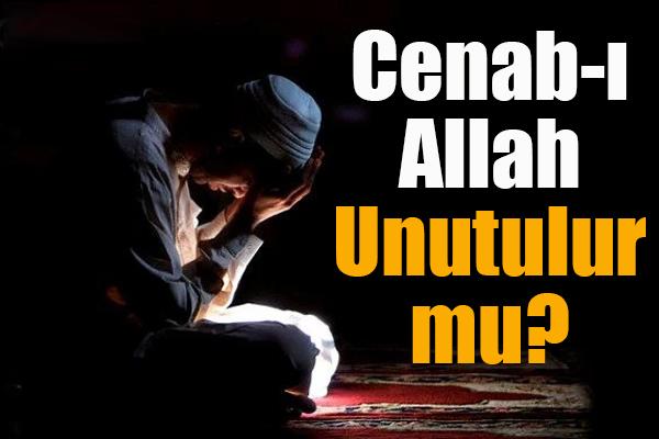 Cenab-ı Allah Unutulur mu?