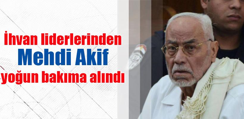 İhvan liderlerinden Mehdi Akif yoğun bakıma alındı