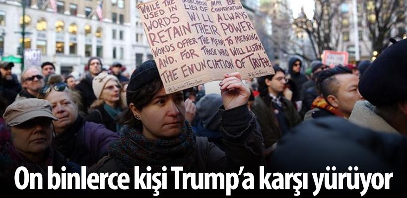 On binlerce kişi Trump`a karşı yürüyor