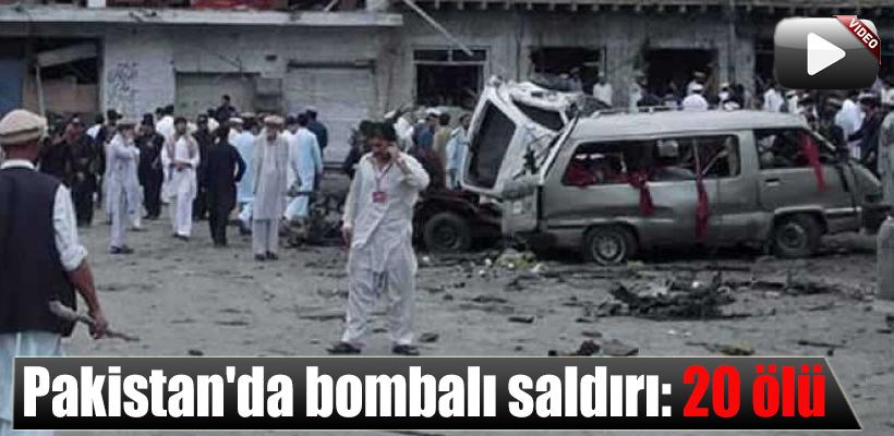 Pakistan`da bombalı saldırı: 20 ölü