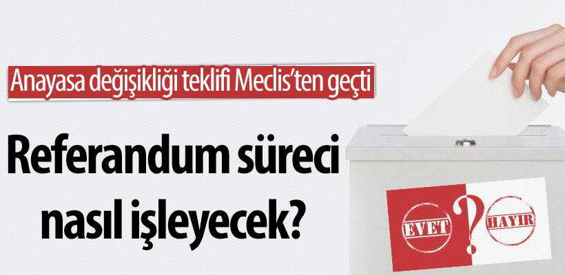 Referandum süreci nasıl işleyecek?