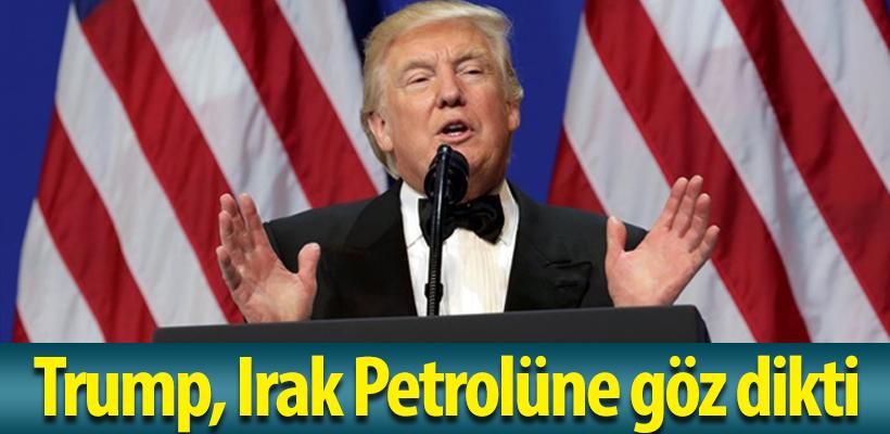 Trump, Irak Petrolüne göz dikti