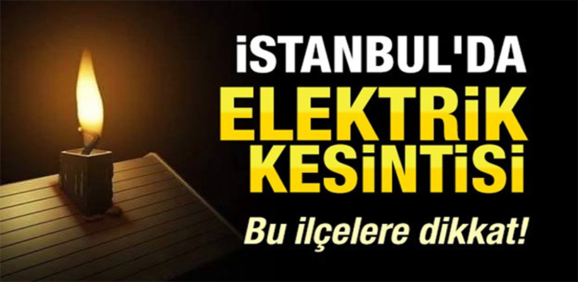 İstanbul'da 18 Şubat'ta 7 ilçede elektrik kesilecek