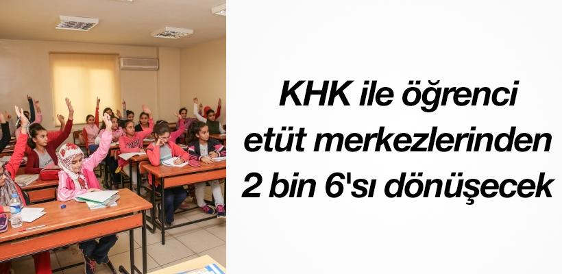 KHK ile öğrenci etüt merkezlerinden 2 bin 6`sı dönüşecek