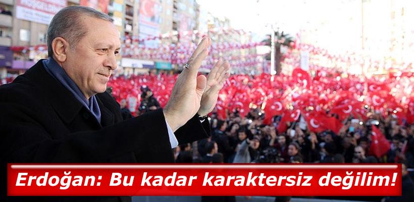Erdoğan: Bu kadar karaktersiz değilim!