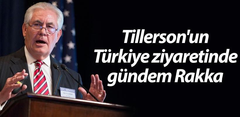 Tillerson`un Türkiye ziyaretinde gündem Rakka